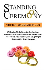 Standing on Ceremony: The Gay Marriage Plays at The Weekend Theater in Little Rock, AR